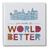 You Make The World Better