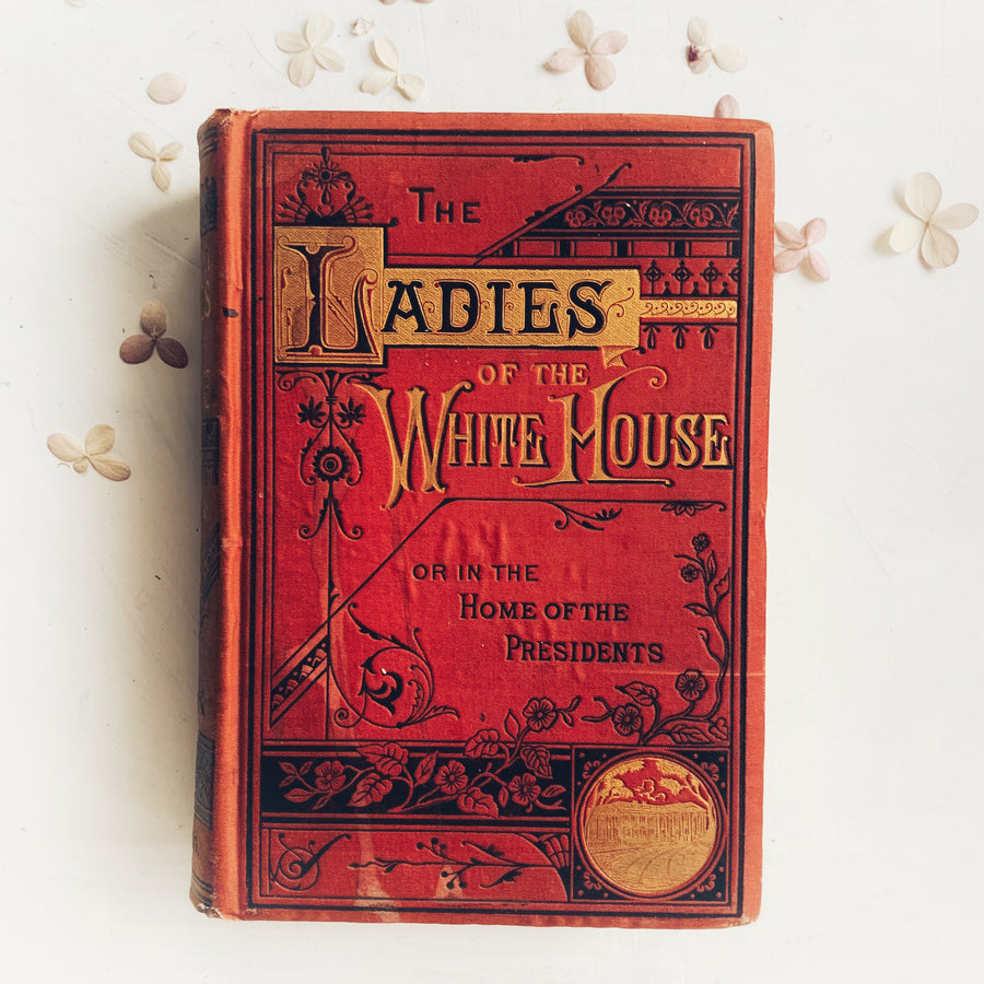 1881 - The Ladies of the White House, First Edition