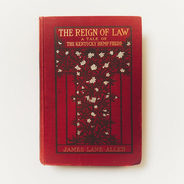 1900 - The Reign of Law: A Tale of the Kentucky hemp Fields, First Edition
