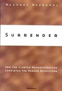 Surrender: How The Clinton Administration Completed The Reagan Revolution