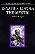 Ignatius Loyola The Mystic (Way Of The Christian Mystics)