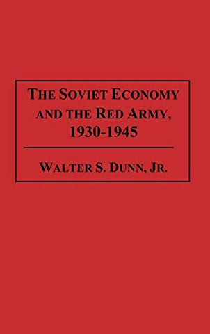 The Soviet Economy And The Red Army, 1930-1945