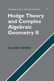 Hodge Theory And Complex Algebraic Geometry Ii: Volume 2 (Cambridge Studies In Advanced Mathematics) (V. 2)
