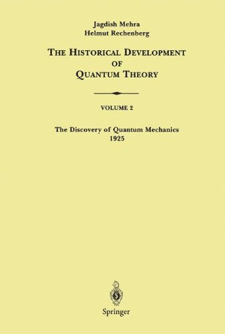 The Historical Development Of Quantum Theory, Volume 2: The Discovery Of Quantum Mechanics, 1925