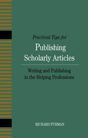 Practical Tips For Publishing Scholarly Articles: Writing And Publishing In The Helping Professions