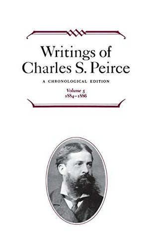 Writings Of Charles S. Peirce: A Chronological Edition, Volume 5: 1884-1886