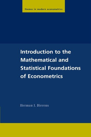 Introduction To The Mathematical And Statistical Foundations Of Econometrics (Themes In Modern Econometrics)