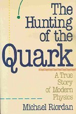 The Hunting Of The Quark: A True Story Of Modern Physics (Touchstone Book)