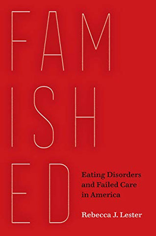 Famished: Eating Disorders And Failed Care In America