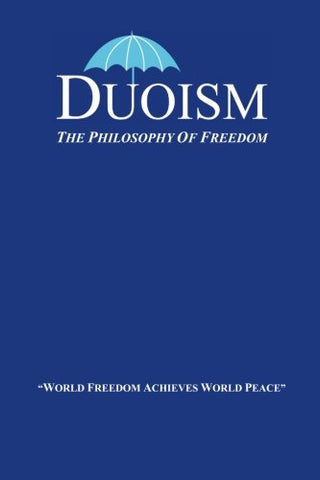 Duoism: The Philosophy Of Freedom