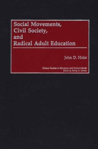 Social Movements, Civil Society, And Radical Adult Education (Critical Studies In Education And Culture Series)