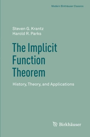 The Implicit Function Theorem: History, Theory, And Applications (Modern Birkhuser Classics)