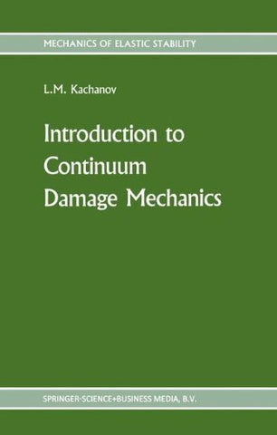 Introduction To Continuum Damage Mechanics (Mechanics Of Elastic Stability)