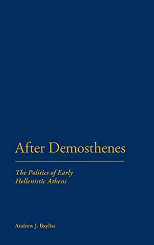 After Demosthenes: The Politics Of Early Hellenistic Athens