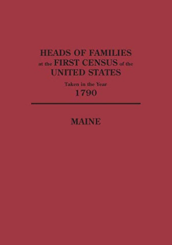 Heads Of Families At The First Census Of The United States Taken In The Year 1790: Maine