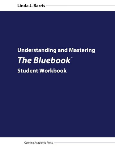 Understanding And Mastering The Bluebook: Student Workbook