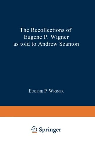 The Recollections Of Eugene P. Wigner As Told To Andrew Szanton