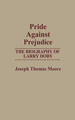 Pride Against Prejudice: The Biography Of Larry Doby