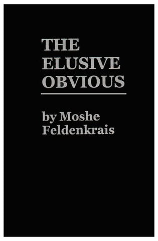 The Elusive Obvious Or Basic Feldenkrais