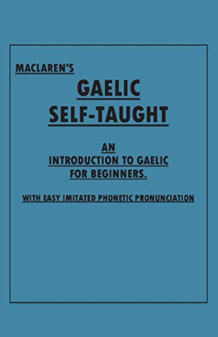 Maclaren'S Gaelic Self-Taught - An Introduction To Gaelic For Beginners - With Easy Imitated Phonetic Pronunciation