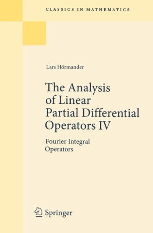 The Analysis Of Linear Partial Differential Operators Iv: Fourier Integral Operators (Classics In Mathematics)