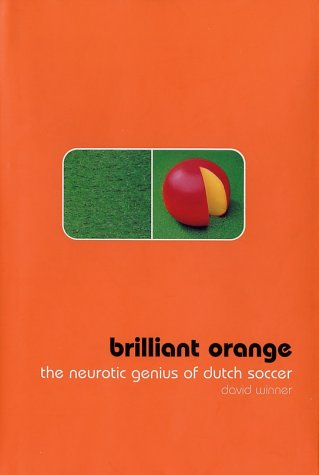 Brilliant Orange: The Neurotic Genius Of Dutch Soccer