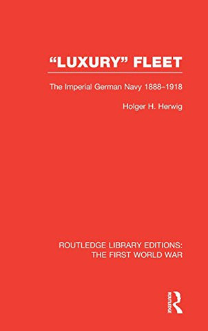 'Luxury' Fleet: (Rle The First World War): The Imperial German Navy 1888-1918