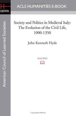 Society And Politics In Medieval Italy: The Evolution Of The Civil Life, 1000-1350