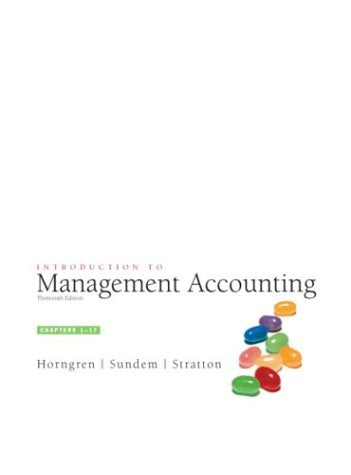 Introduction To Management Accounting, Chap. 1-17 (13Th Edition) (Charles T Horngren Series In Accounting) (Ch. 1-17)