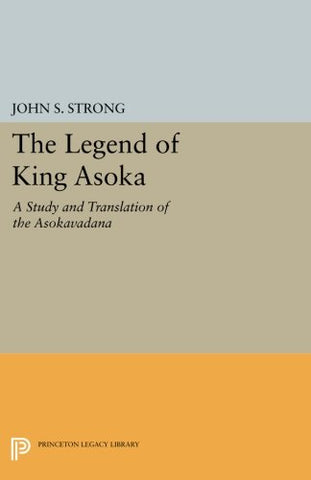 The Legend Of King Asoka: A Study And Translation Of The Asokavadana (Princeton Library Of Asian Translations)