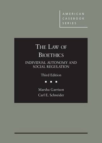 The Law Of Bioethics: Individual Autonomy And Social Regulation (American Casebook Series)