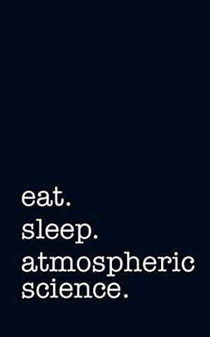 Eat. Sleep. Atmospheric Science. - Lined Notebook: College Ruled Writing Journal