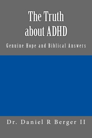 The Truth About Adhd: Genuine Hope And Biblical Answers