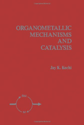 Organometallic Mechanisms And Catalysis: The Role Of Reactive Intermediates In Organic Processes