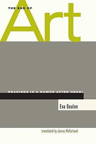 The End Of Art: Readings In A Rumor After Hegel
