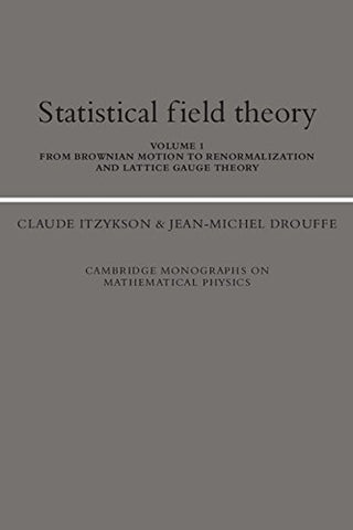 Statistical Field Theory: Volume 1, From Brownian Motion To Renormalization And Lattice Gauge Theory (Cambridge Monographs On Mathematical Physics)