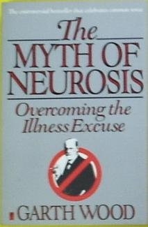 The Myth Of Neurosis: Overcoming The Illness Excuse