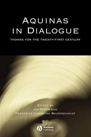 Aquinas In Dialogue: Thomas For The Twenty-First Century