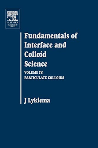 Fundamentals Of Interface And Colloid Science, Volume Iv: Particulate Colloids