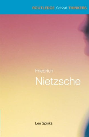 Friedrich Nietzsche (Routledge Critical Thinkers)