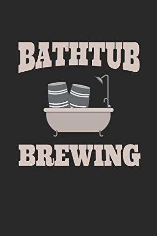 Bathtub Brewing: 2019 Weekly Planner For Homebrewers