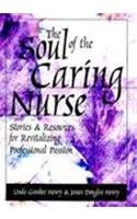The Soul Of The Caring Nurse: Stories And Resources For Revitalizing Professional Passion (American Nurses Association)