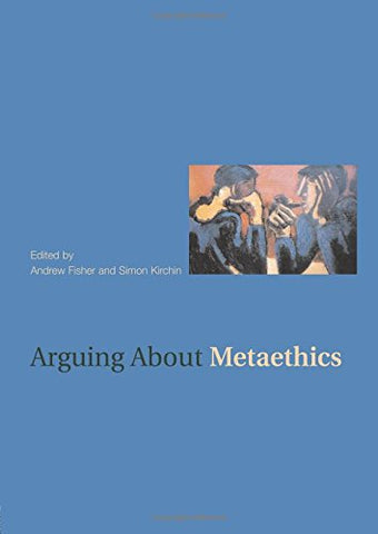 Arguing About Metaethics (Arguing About Philosophy)