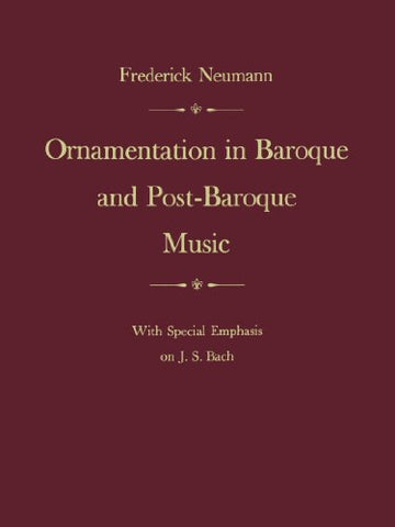 Ornamentation In Baroque And Post-Baroque Music: With Special Emphasis On J.S. Bach