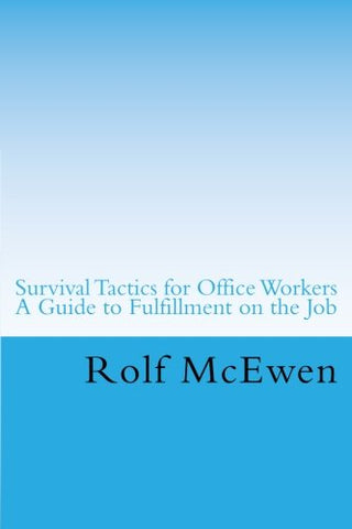 Survival Tactics For Office Workers -- A Guide To Fulfillment On The Job