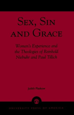 Sex, Sin, And Grace: Women'S Experience And The Theologies Of Reinhold Niebuhr And Paul Tillich