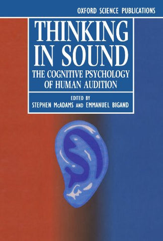 Thinking In Sound: The Cognitive Psychology Of Human Audition
