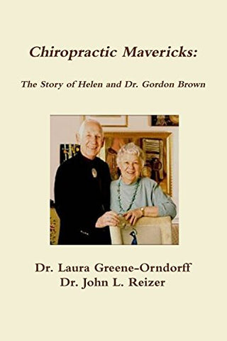 Chiropractic Mavericks: The Story Of Helen And Dr. Gordon Brown