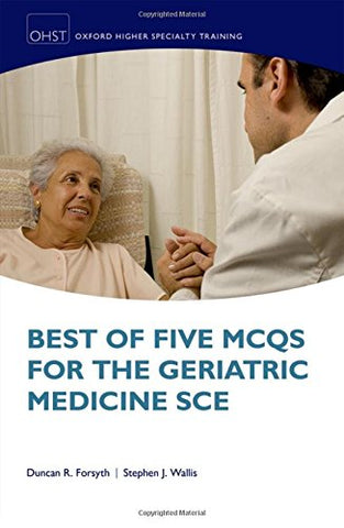 Best Of Five Mcqs For The Geriatric Medicine Sce (Oxford Higher Specialty Training)