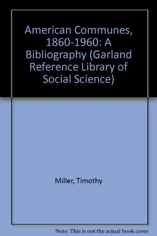 American Communes, 1860-1960: A Bibliography (Sects And Cults In America--Bibliographical Guides ; Vol. 13 / Garland Reference Library Of Social Science ; Vol. 402
